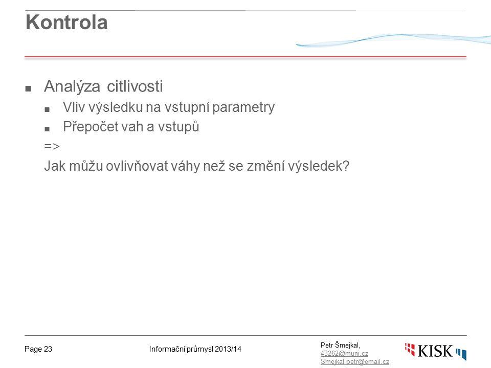 Informační průmysl 2013/14Page 23 Petr Šmejkal, 43262@muni.cz 43262@muni.cz Smejkal.petr@email.cz Kontrola ■ Analýza citlivosti ■ Vliv výsledku na vst