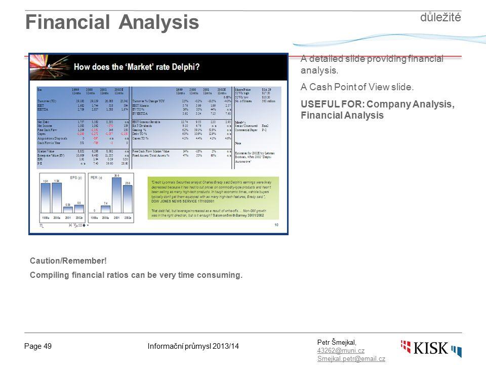 Informační průmysl 2013/14Page 49 Petr Šmejkal, 43262@muni.cz 43262@muni.cz Smejkal.petr@email.cz Financial Analysis A detailed slide providing financ