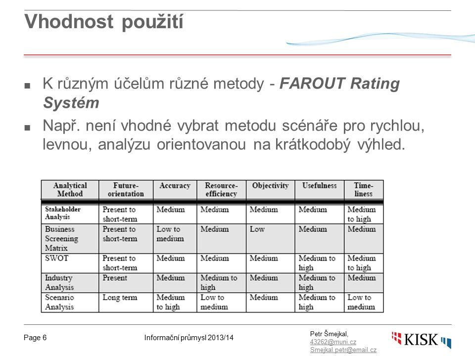 Informační průmysl 2013/14Page 67 Petr Šmejkal, 43262@muni.cz 43262@muni.cz Smejkal.petr@email.cz Pro benchmarking je je klíčové mít správné firmy ■ Apple vs.