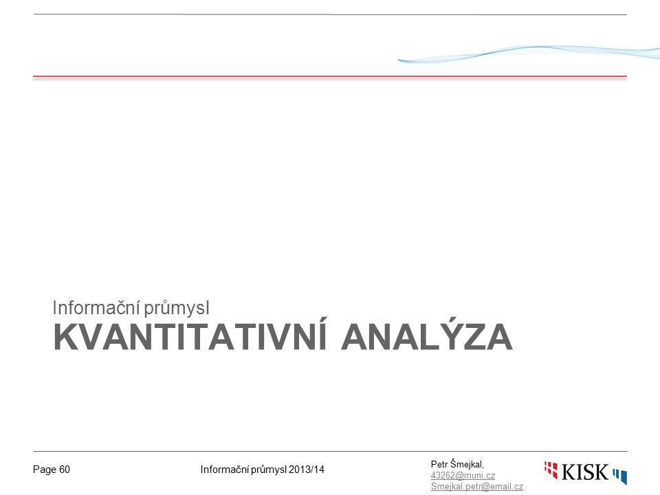 Informační průmysl 2013/14Page 60 Petr Šmejkal, 43262@muni.cz 43262@muni.cz Smejkal.petr@email.cz KVANTITATIVNÍ ANALÝZA Informační průmysl