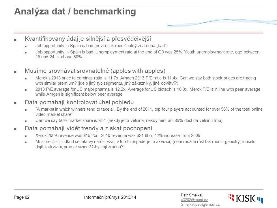 Informační průmysl 2013/14Page 62 Petr Šmejkal, 43262@muni.cz 43262@muni.cz Smejkal.petr@email.cz Analýza dat / benchmarking ■ Kvantifikovaný údaj je