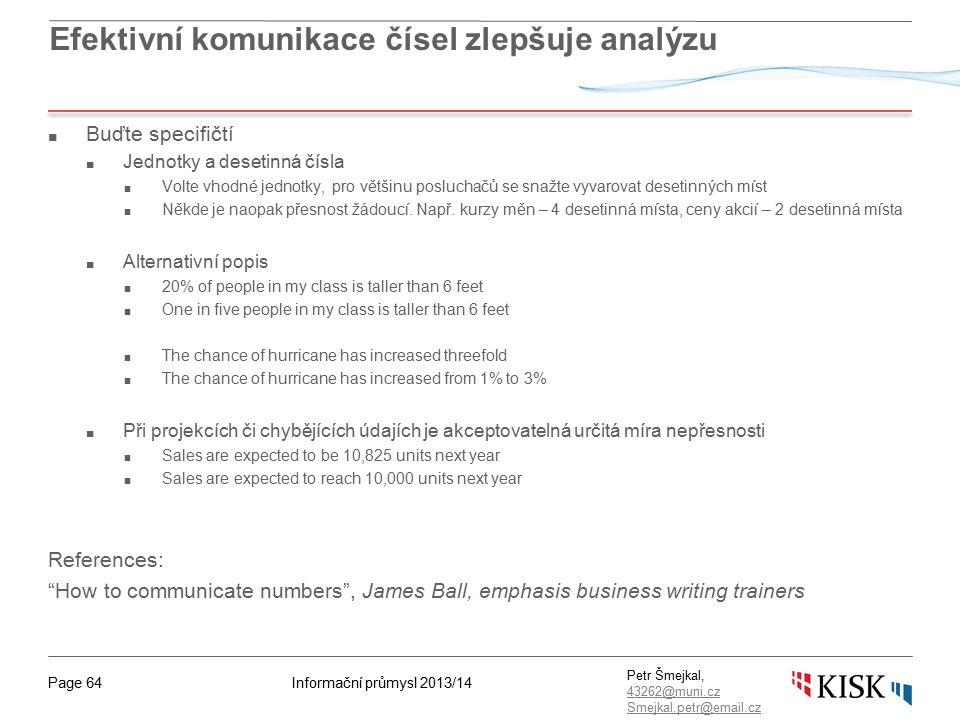 Informační průmysl 2013/14Page 64 Petr Šmejkal, 43262@muni.cz 43262@muni.cz Smejkal.petr@email.cz Efektivní komunikace čísel zlepšuje analýzu ■ Buďte