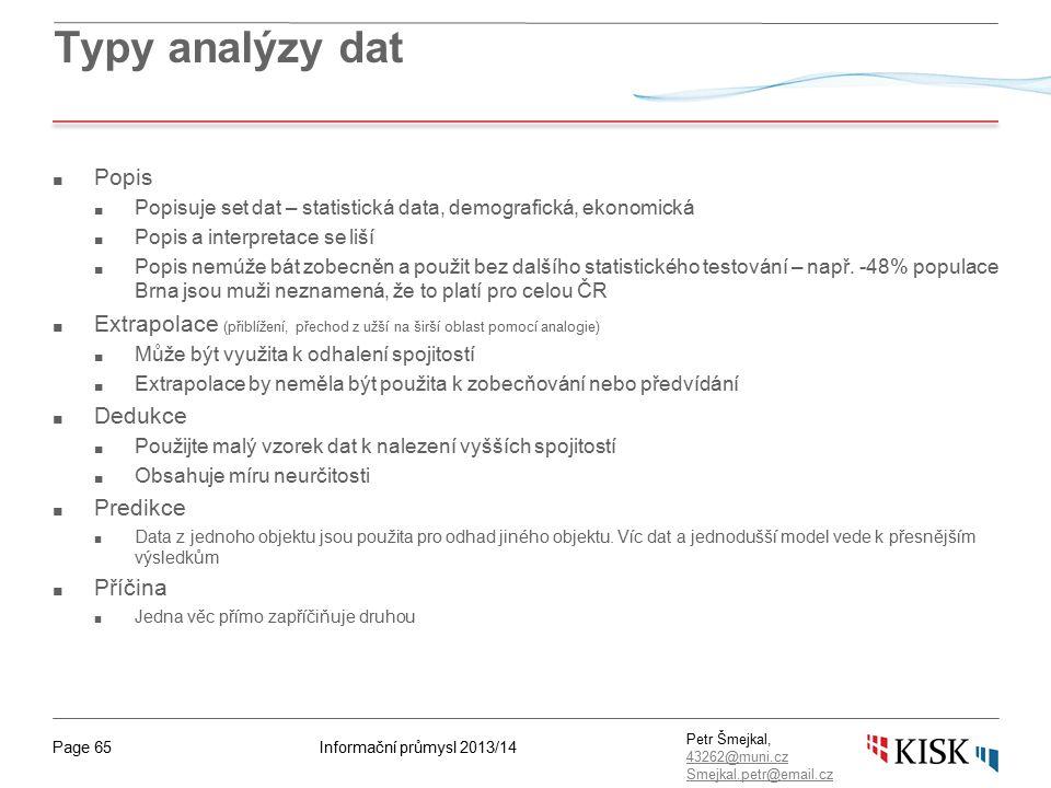 Informační průmysl 2013/14Page 65 Petr Šmejkal, 43262@muni.cz 43262@muni.cz Smejkal.petr@email.cz Typy analýzy dat ■ Popis ■ Popisuje set dat – statis