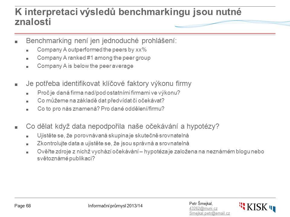 Informační průmysl 2013/14Page 68 Petr Šmejkal, 43262@muni.cz 43262@muni.cz Smejkal.petr@email.cz K interpretaci výsledů benchmarkingu jsou nutné znal