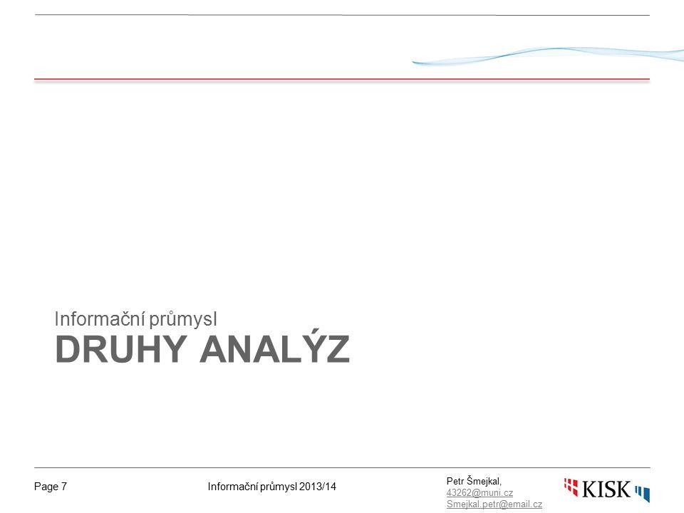 Informační průmysl 2013/14Page 7 Petr Šmejkal, 43262@muni.cz 43262@muni.cz Smejkal.petr@email.cz DRUHY ANALÝZ Informační průmysl
