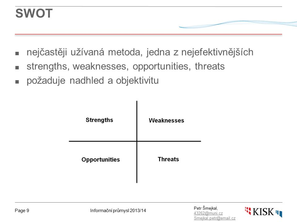 Informační průmysl 2013/14Page 50 Petr Šmejkal, 43262@muni.cz 43262@muni.cz Smejkal.petr@email.cz Financial Analysis II A second Cash Point of View slide.