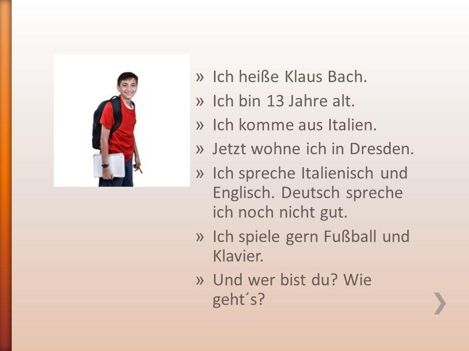» Ich heiße Klaus Bach. » Ich bin 13 Jahre alt. » Ich komme aus Italien.