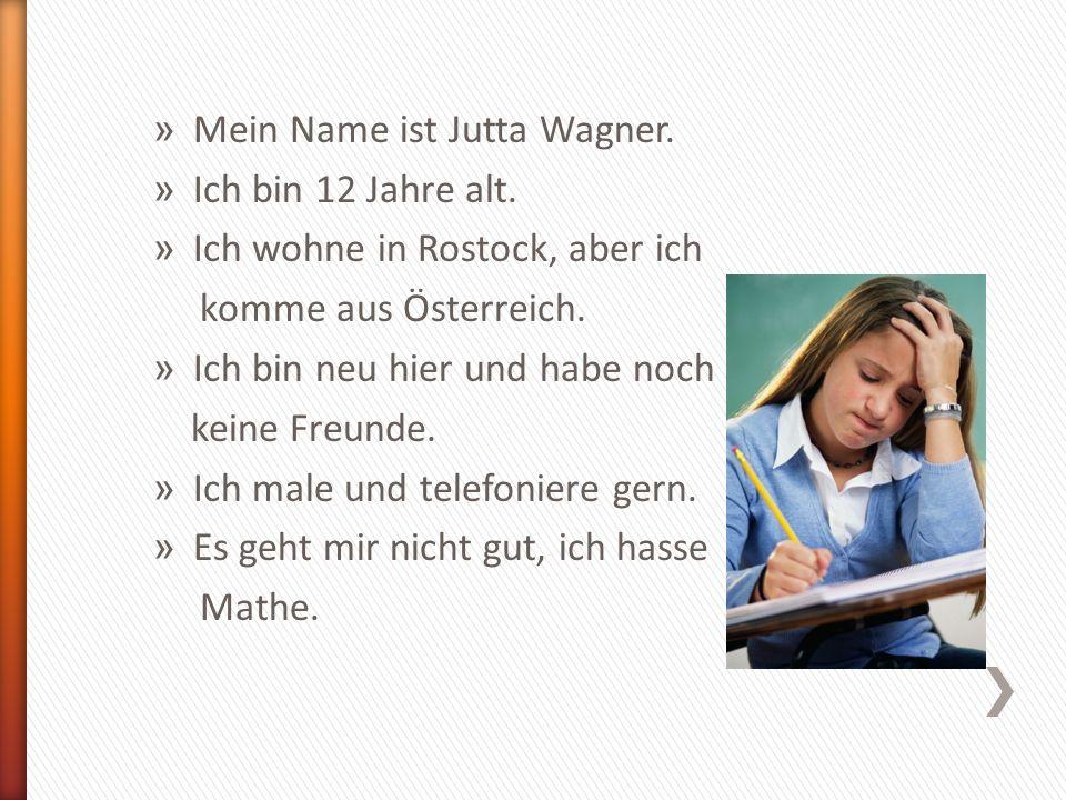 » Mein Name ist Jutta Wagner. » Ich bin 12 Jahre alt.