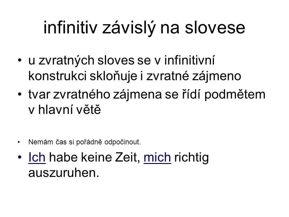 infinitiv závislý na slovese u zvratných sloves se v infinitivní konstrukci skloňuje i zvratné zájmeno tvar zvratného zájmena se řídí podmětem v hlavní větě Nemám čas si pořádně odpočinout.