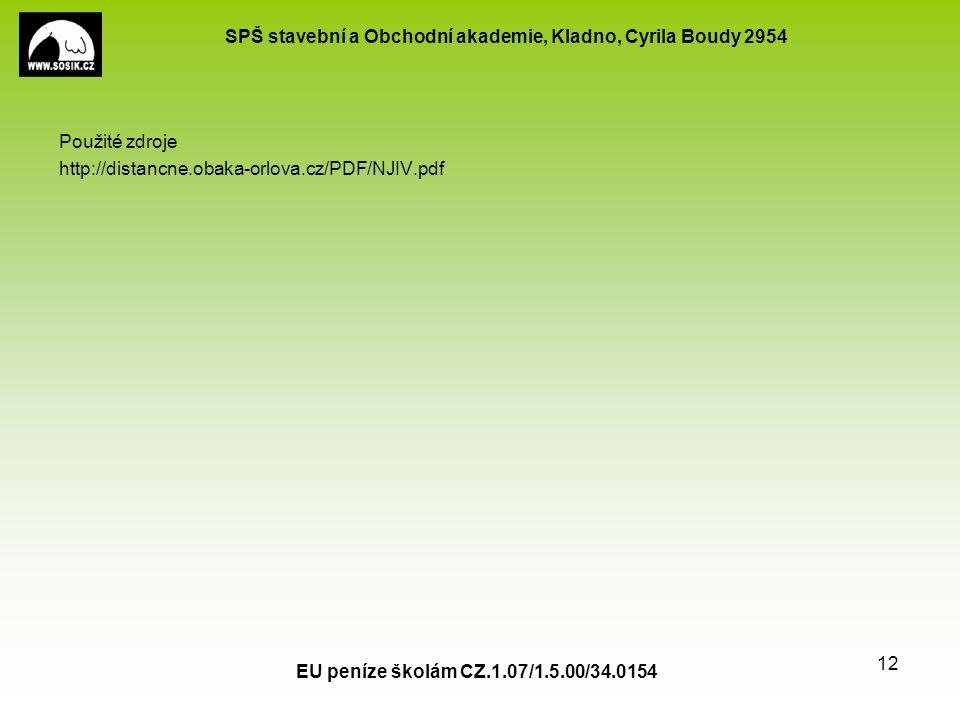SPŠ stavební a Obchodní akademie, Kladno, Cyrila Boudy 2954 Použité zdroje http://distancne.obaka-orlova.cz/PDF/NJIV.pdf EU peníze školám CZ.1.07/1.5.00/34.0154 12