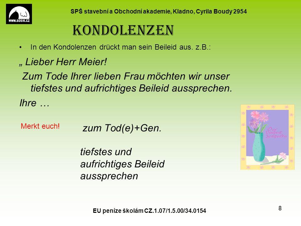 SPŠ stavební a Obchodní akademie, Kladno, Cyrila Boudy 2954 Kondolenzen In den Kondolenzen drückt man sein Beileid aus.