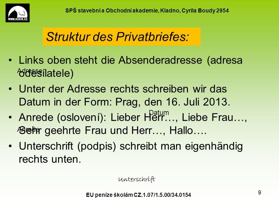 SPŠ stavební a Obchodní akademie, Kladno, Cyrila Boudy 2954 Stilisierung des Privatbriefes Privatbriefe stilisiert man anders als die Geschäftsbriefe.