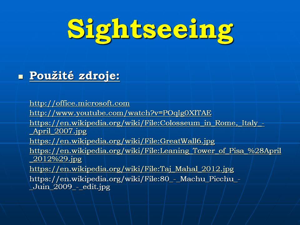 Sightseeing Použité zdroje: Použité zdroje: http://office.microsoft.com http://www.youtube.com/watch?v=POqIg0XlTAE https://en.wikipedia.org/wiki/File: