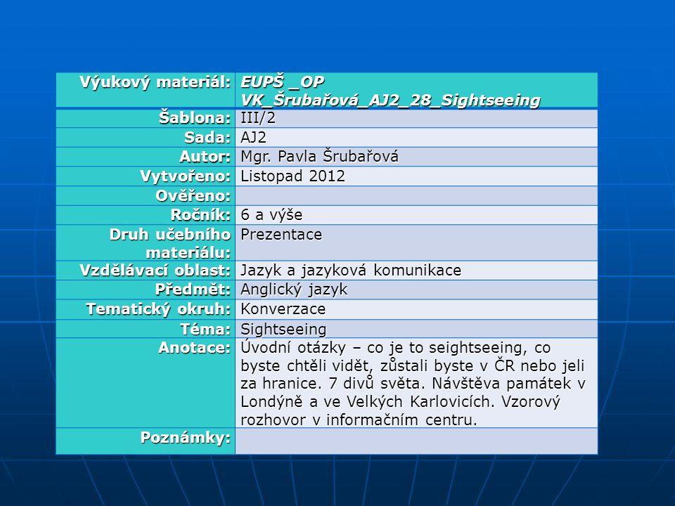 Výukový materiál: EUPŠ _OP VK_Šrubařová_AJ2_28_Sightseeing Šablona:III/2 Sada:AJ2 Autor: Mgr. Pavla Šrubařová Vytvořeno: Listopad 2012 Ověřeno: Ročník