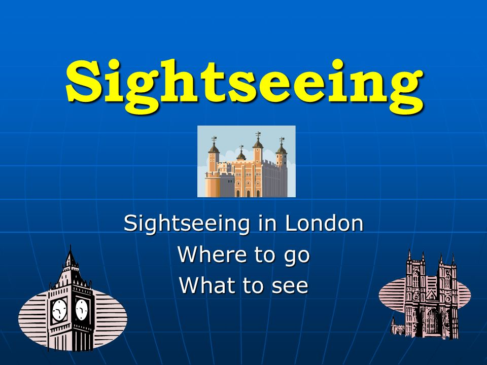 Sightseeing Sightseeing in London Where to go What to see