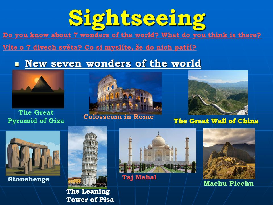 Sightseeing New seven wonders of the world New seven wonders of the world The Great Pyramid of Giza Colosseum in Rome The Great Wall of China Stonehenge The Leaning Tower of Pisa Taj Mahal Machu Picchu Do you know about 7 wonders of the world.