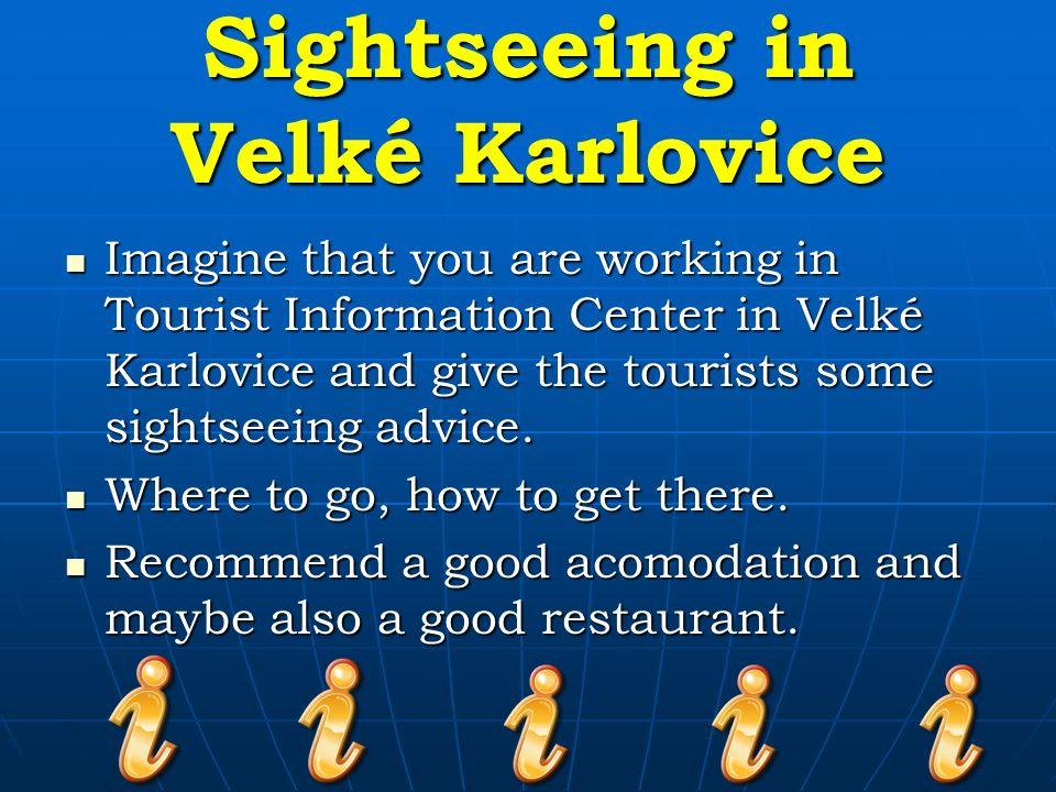 Sightseeing Example dialogue in a TIC – make your own dialogue Příklad – rozhovor v Informačním centru – vymyslete svůj rozhovor IC worker:Hello, can I help you.