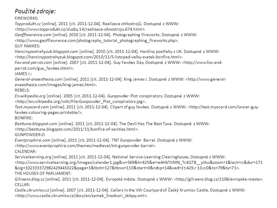 Použité zdroje: FIREWORKS: Topprodukt.cz [online]. 2011 [cit. 2011-12-04]. Realizace ohňostrojů. Dostupné z WWW:. Geofflawrence.com [online]. 2010 [ci
