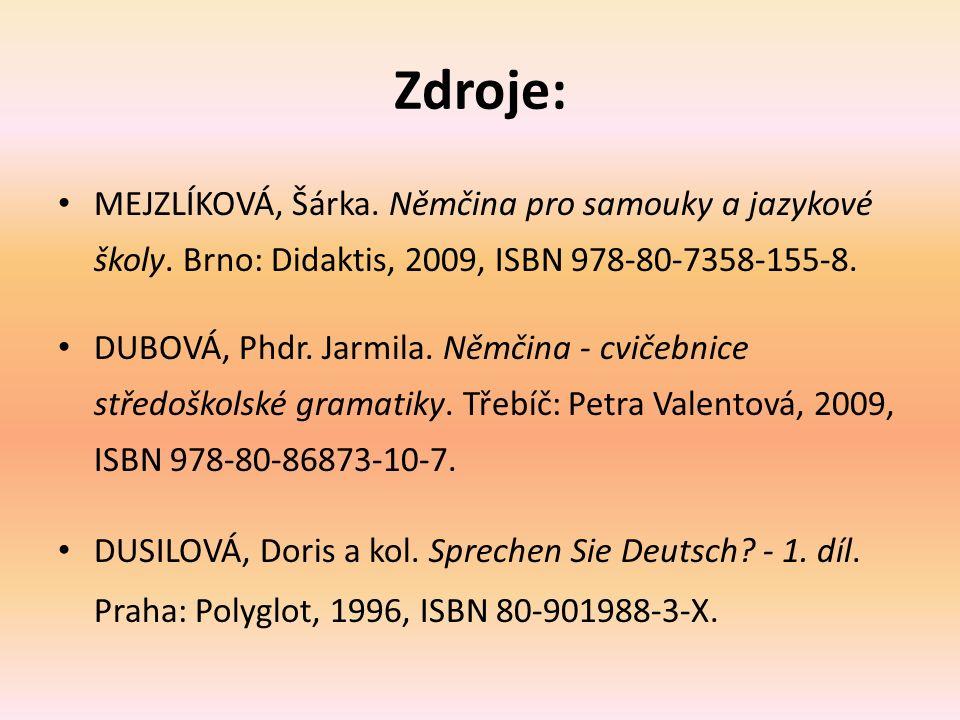 Zdroje: MEJZLÍKOVÁ, Šárka. Němčina pro samouky a jazykové školy.