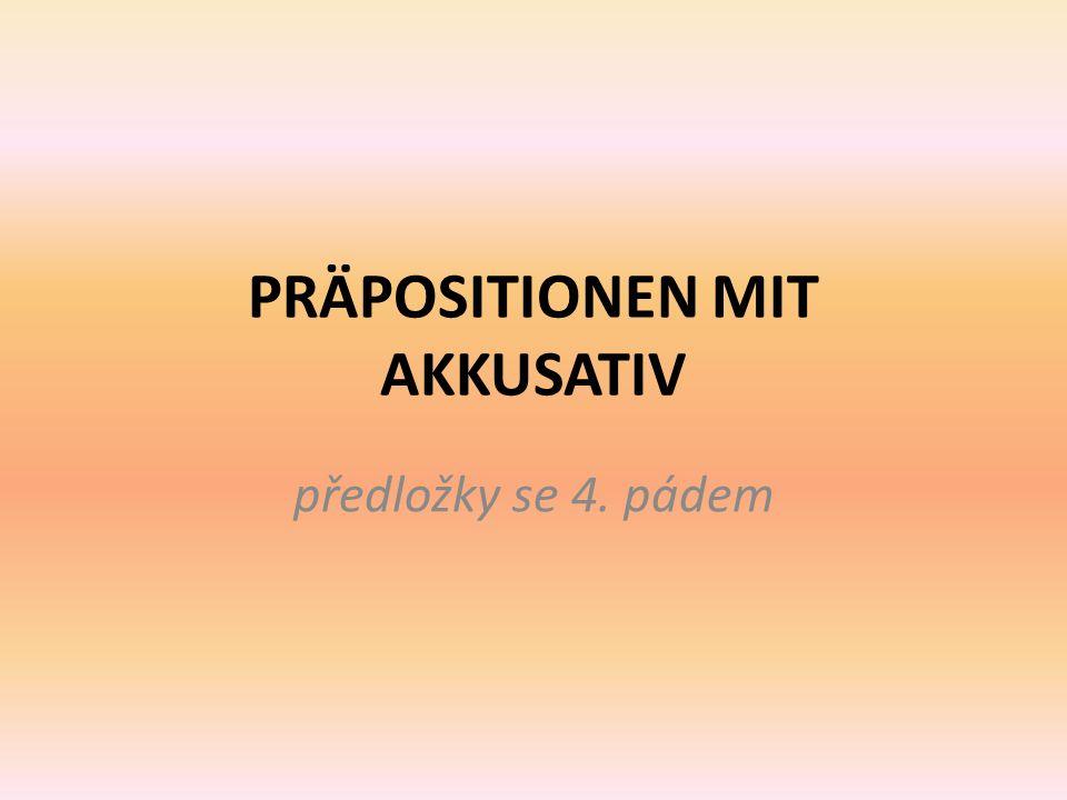 PRÄPOSITIONEN MIT AKKUSATIV předložky se 4. pádem