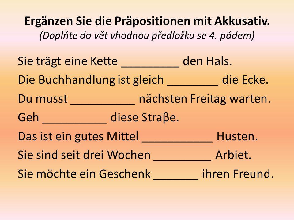 Ergänzen Sie die Präpositionen mit Akkusativ. (Doplňte do vět vhodnou předložku se 4.