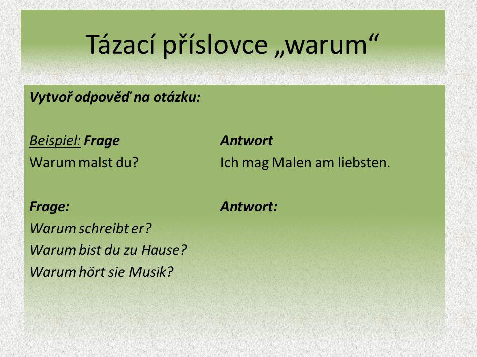 """Tázací příslovce """"warum Vytvoř odpověď na otázku: Beispiel: Frage Antwort Warum malst du?Ich mag Malen am liebsten."""