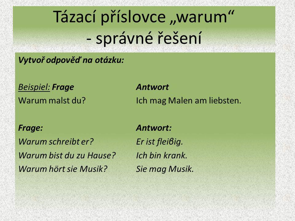"""Tázací příslovce """"warum - správné řešení Vytvoř odpověď na otázku: Beispiel: Frage Antwort Warum malst du Ich mag Malen am liebsten."""
