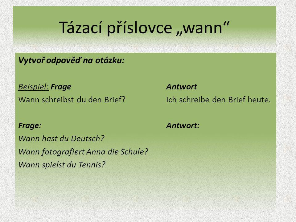 """Tázací příslovce """"wann Vytvoř odpověď na otázku: Beispiel: Frage Antwort Wann schreibst du den Brief?Ich schreibe den Brief heute."""