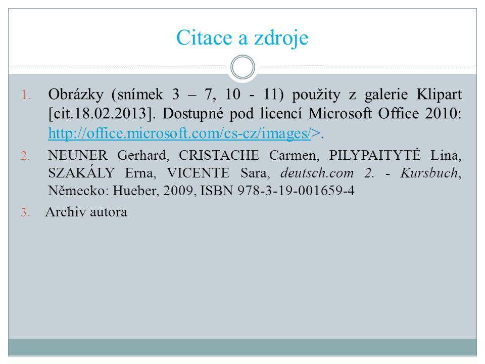 Citace a zdroje 1. Obrázky (snímek 3 – 7, 10 - 11) použity z galerie Klipart [cit.18.02.2013]. Dostupné pod licencí Microsoft Office 2010: http://offi