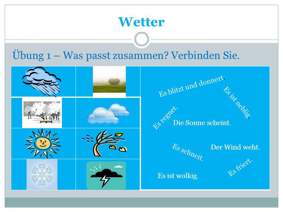 Wetter Übung 1 – Was passt zusammen? Verbinden Sie. Es blitzt und donnert. Es regnet. Es ist neblig. Die Sonne scheint. Es schneit. Es friert. Es ist