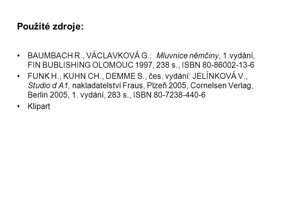 Použité zdroje: BAUMBACH R., VÁCLAVKOVÁ G.: Mluvnice němčiny, 1.vydání, FIN BUBLISHING OLOMOUC 1997, 238 s., ISBN 80-86002-13-6 FUNK H., KUHN CH., DEMME S., čes.