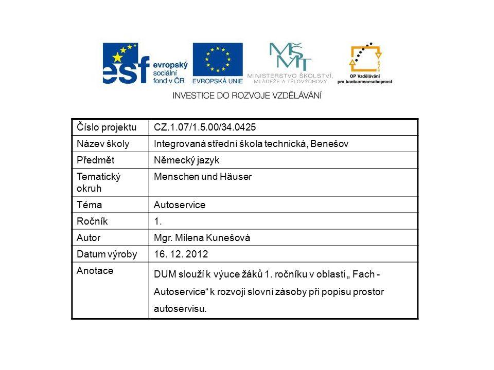 Číslo projektuCZ.1.07/1.5.00/34.0425 Název školyIntegrovaná střední škola technická, Benešov PředmětNěmecký jazyk Tematický okruh Menschen und Häuser TémaAutoservice Ročník1.
