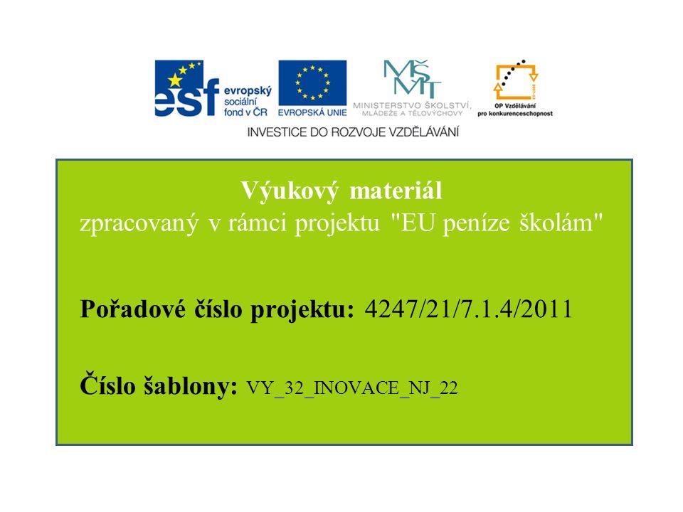 Výukový materiál zpracovaný v rámci projektu EU peníze školám Pořadové číslo projektu: 4247/21/7.1.4/2011 Číslo šablony: VY_32_INOVACE_NJ_22