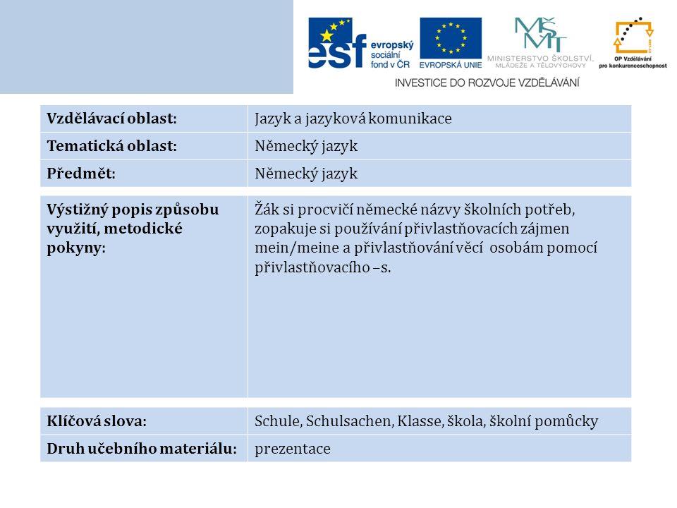 Vzdělávací oblast:Jazyk a jazyková komunikace Tematická oblast:Německý jazyk Předmět:Německý jazyk Výstižný popis způsobu využití, metodické pokyny: Žák si procvičí německé názvy školních potřeb, zopakuje si používání přivlastňovacích zájmen mein/meine a přivlastňování věcí osobám pomocí přivlastňovacího –s.