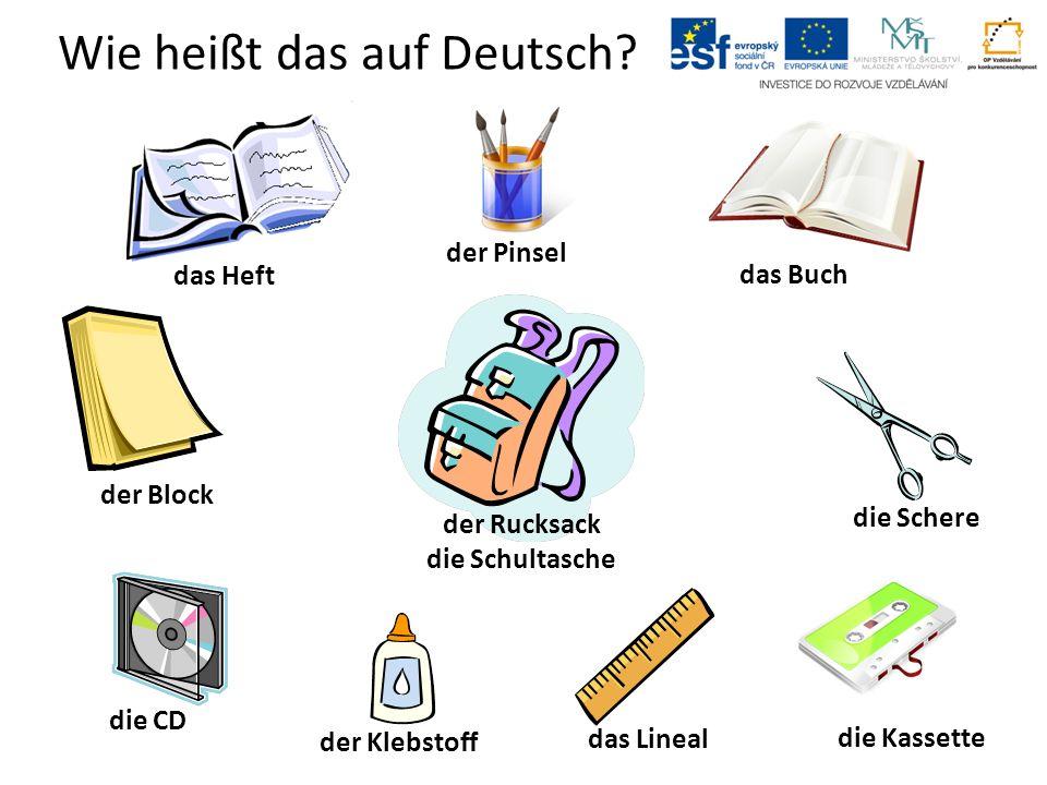 Wie heißt das auf Deutsch? das Heft das Buch das Lineal der Block der Klebstoff der Rucksack die Schultasche die Schere der Pinsel die CD die Kassette