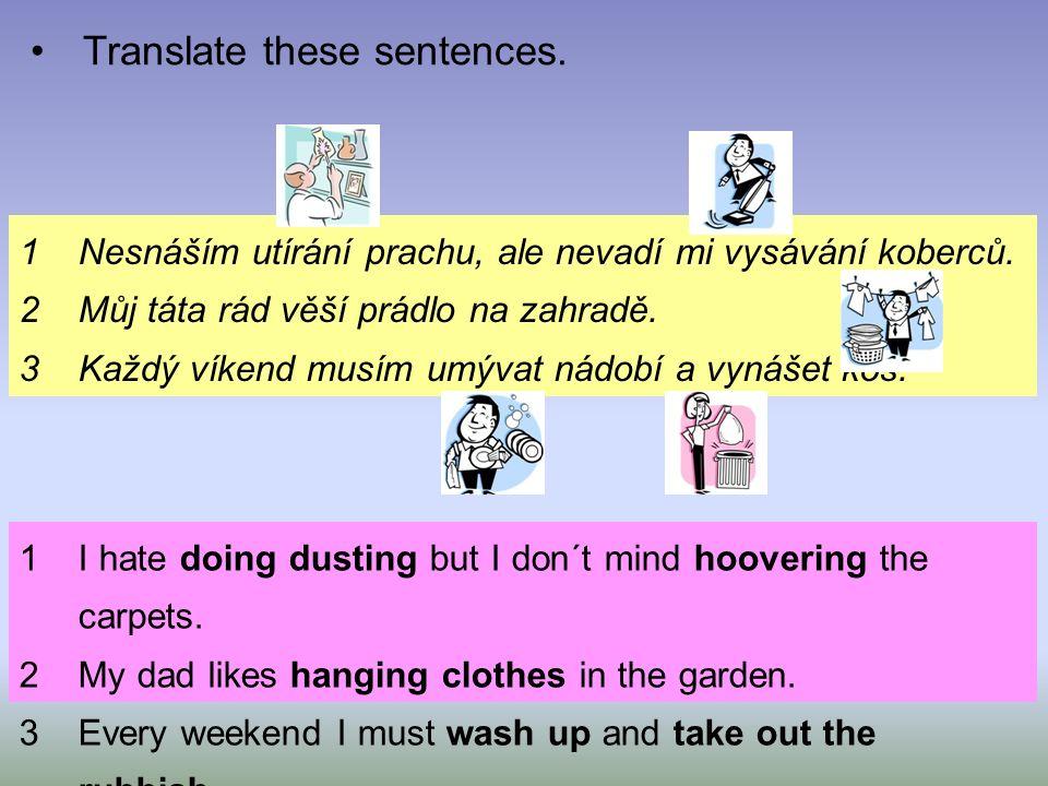 Translate these sentences.1Nesnáším utírání prachu, ale nevadí mi vysávání koberců.