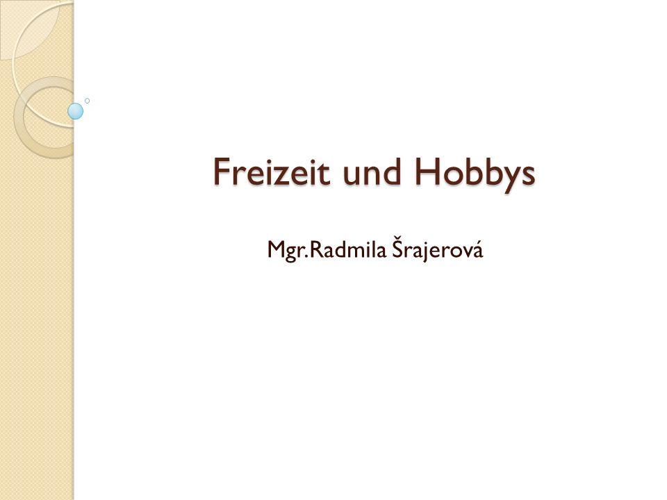 Freizeit und Hobbys Mgr.Radmila Šrajerová