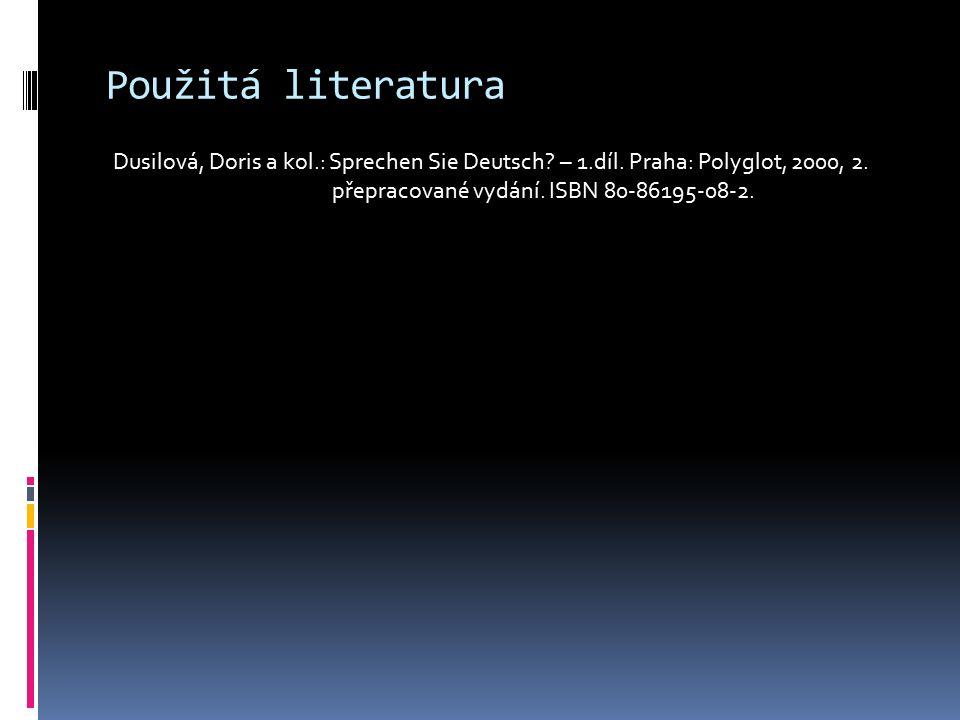 Použitá literatura Dusilová, Doris a kol.: Sprechen Sie Deutsch.