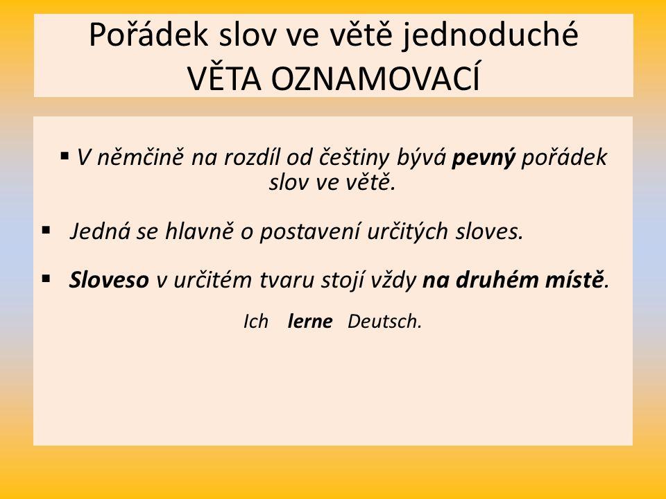 Pořádek slov ve větě jednoduché VĚTA OZNAMOVACÍ  V němčině na rozdíl od češtiny bývá pevný pořádek slov ve větě.