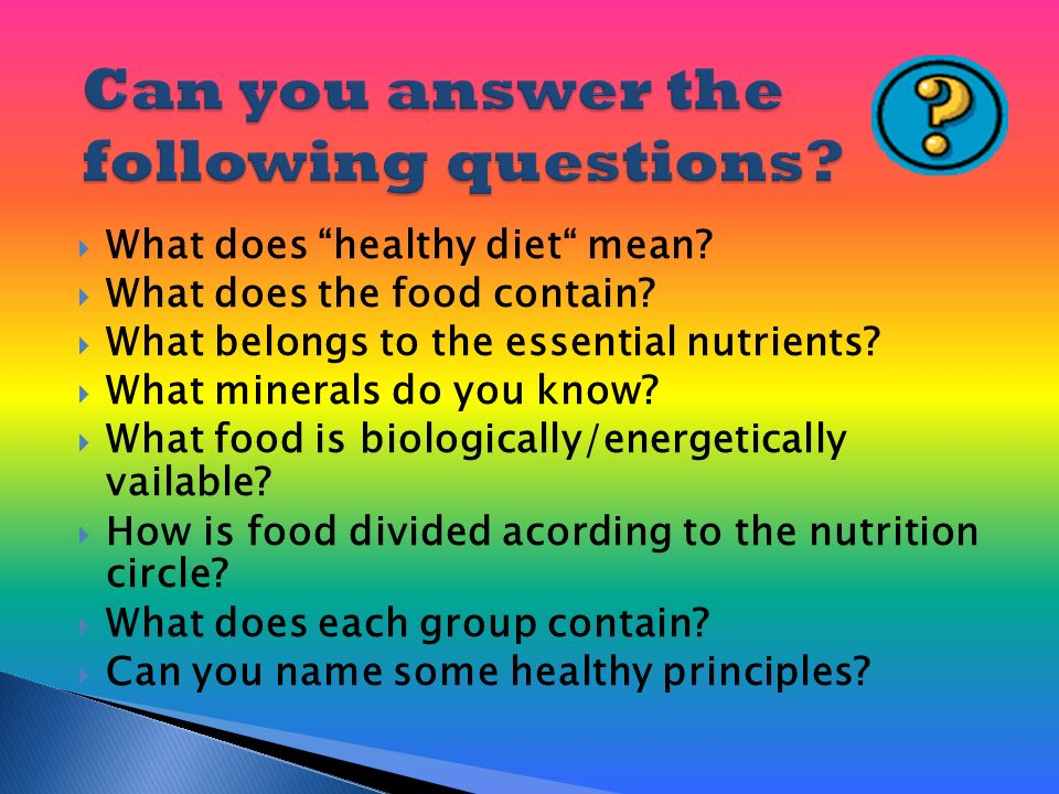 " What does ""healthy diet"" mean?  What does the food contain?  What belongs to the essential nutrients?  What minerals do you know?  What food is"