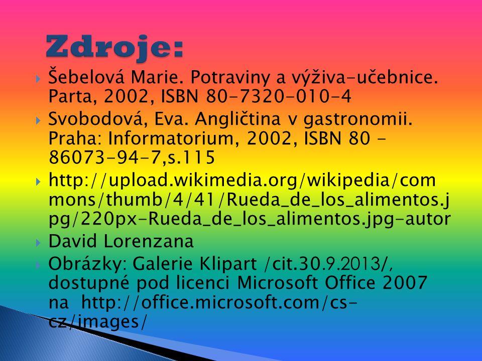  Šebelová Marie. Potraviny a výživa-učebnice. Parta, 2002, ISBN 80-7320-010-4  Svobodová, Eva.
