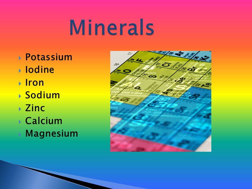  Potassium  Iodine  Iron  Sodium  Zinc  Calcium  Magnesium