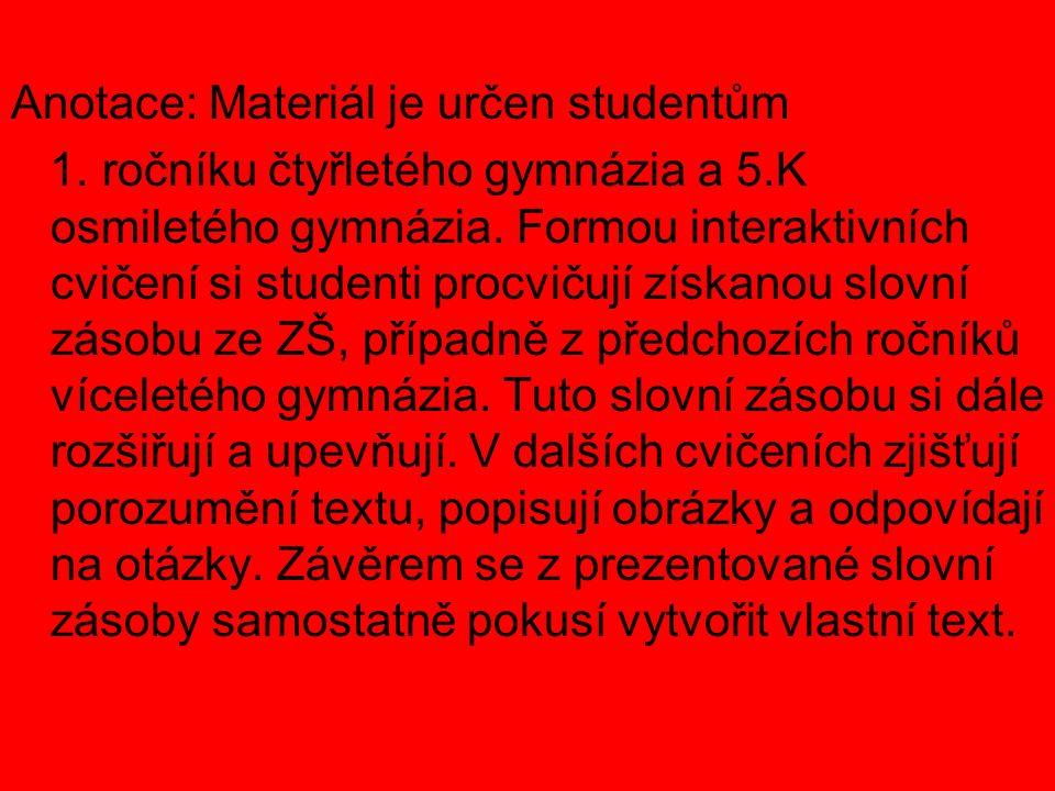 Anotace: Materiál je určen studentům 1. ročníku čtyřletého gymnázia a 5.K osmiletého gymnázia.