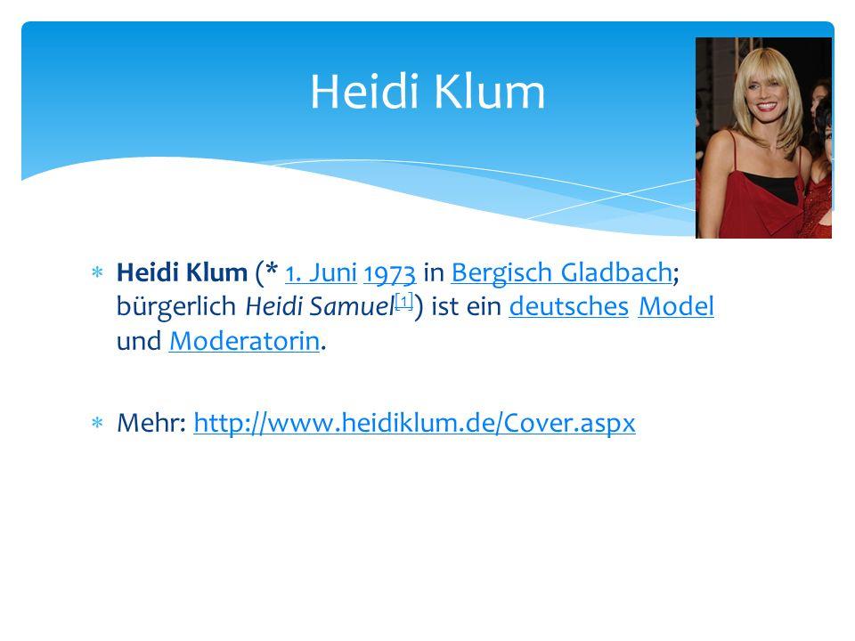  Heidi Klum (* 1. Juni 1973 in Bergisch Gladbach; bürgerlich Heidi Samuel [1] ) ist ein deutsches Model und Moderatorin.1. Juni1973Bergisch Gladbach