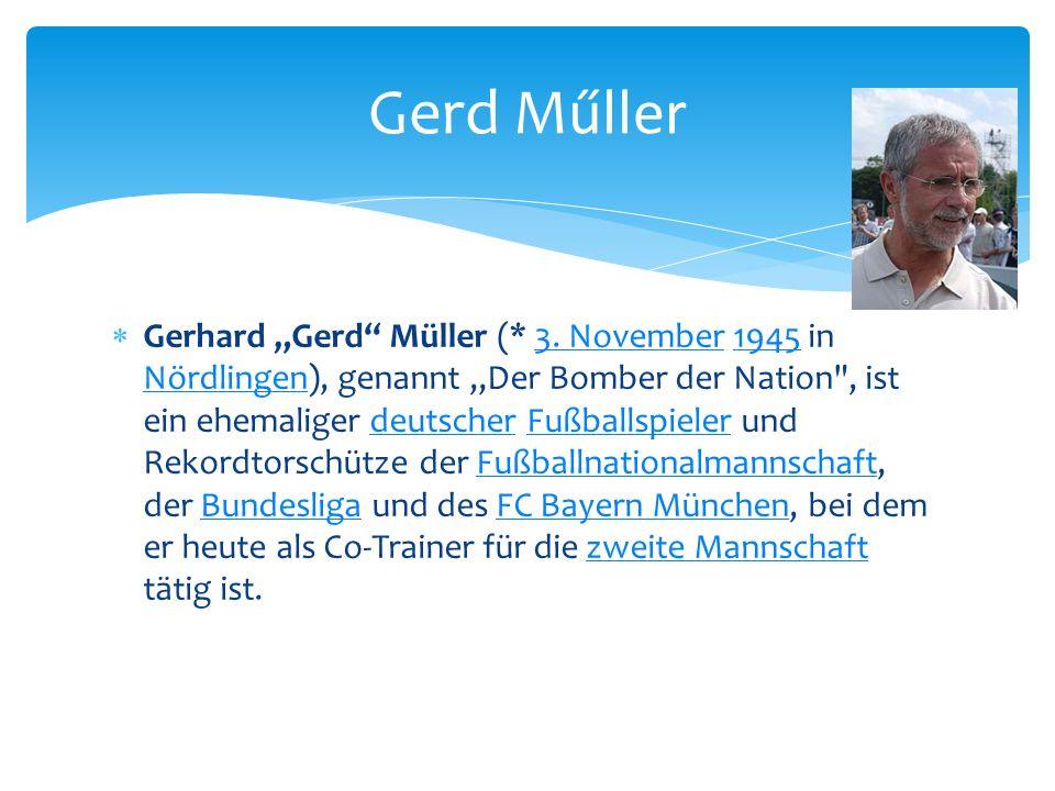 """ Gerhard """"Gerd"""" Müller (* 3. November 1945 in Nördlingen), genannt """"Der Bomber der Nation"""