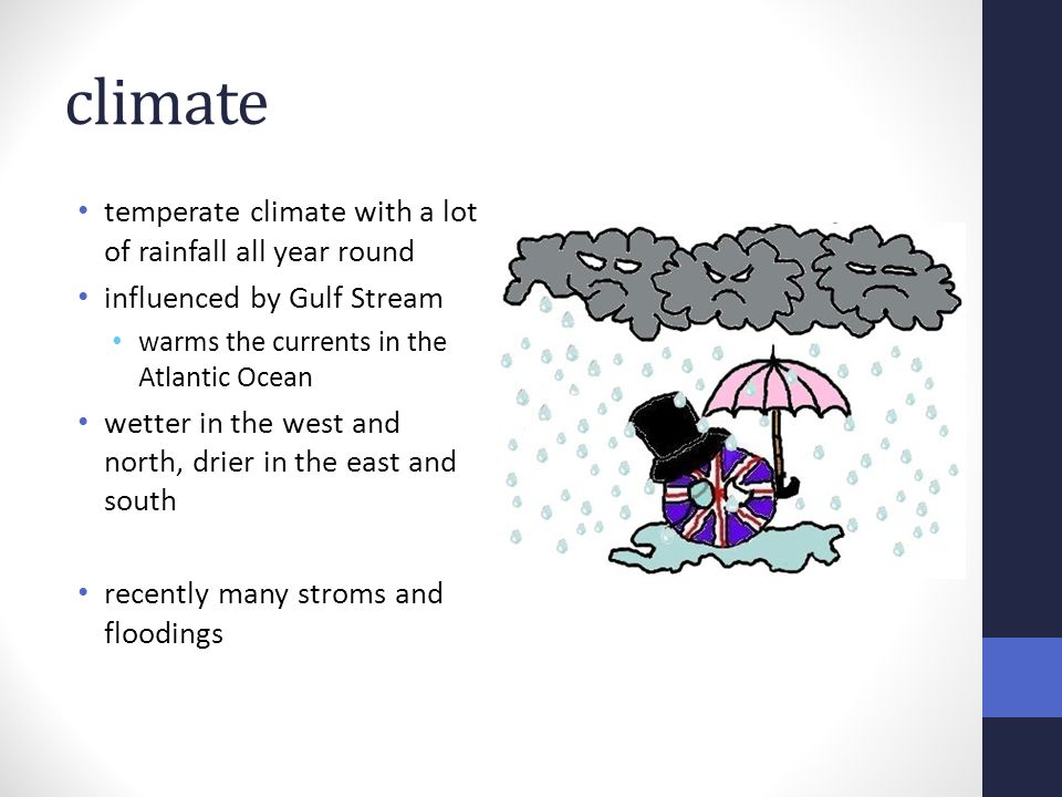 climate temperate climate with a lot of rainfall all year round influenced by Gulf Stream warms the currents in the Atlantic Ocean wetter in the west and north, drier in the east and south recently many stroms and floodings