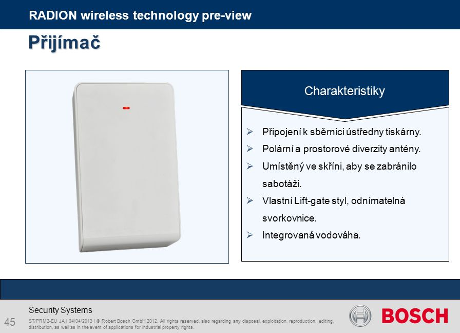 45 RADION wireless technology pre-view Security Systems ST/PRM2-EU JA | 04/04/2013 | © Robert Bosch GmbH 2012.