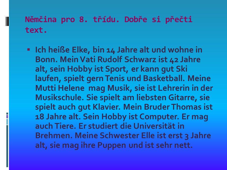 Němčina pro 8. třídu. Dobře si přečti text.  Ich heiße Elke, bin 14 Jahre alt und wohne in Bonn.