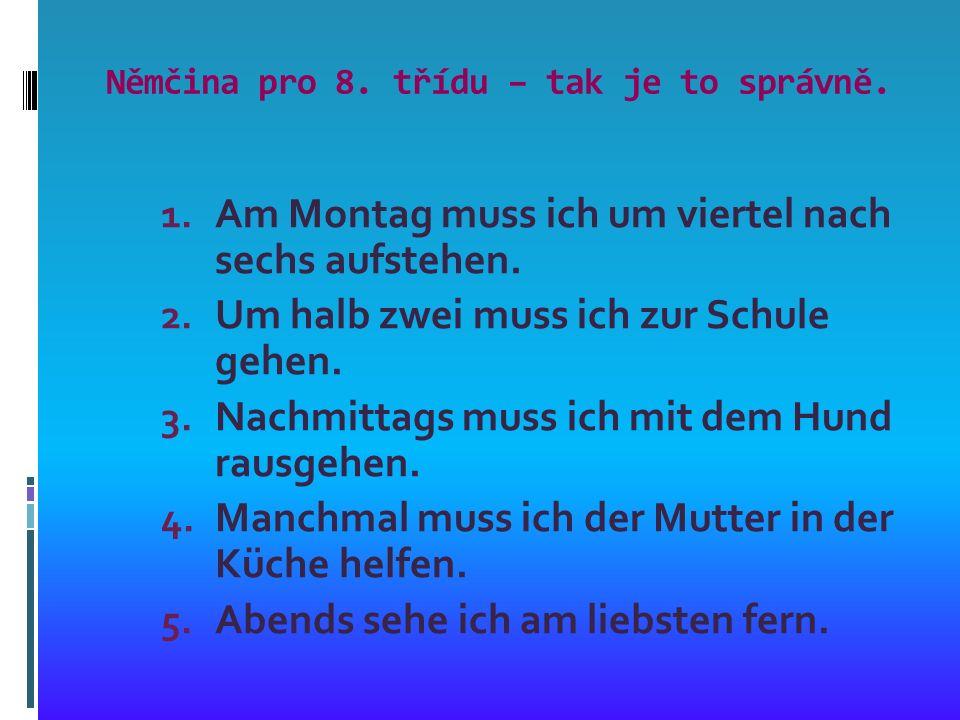 Němčina pro 8. třídu – tak je to správně. 1. Am Montag muss ich um viertel nach sechs aufstehen.