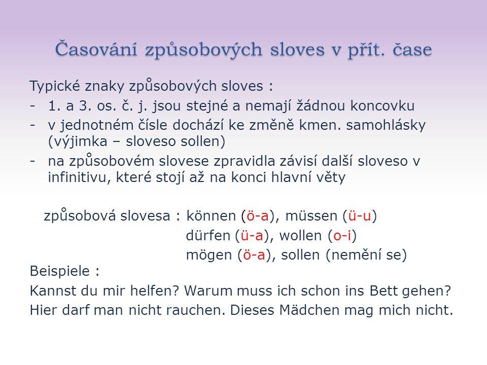 Časování způsobových sloves v přít. čase Typické znaky způsobových sloves : -1. a 3. os. č. j. jsou stejné a nemají žádnou koncovku -v jednotném čísle